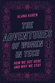 The Adventures of Women in Tech: How We Got Here and Why We Stay (eBook, ePUB)