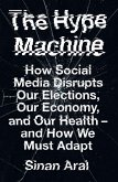 The Hype Machine: How Social Media Disrupts Our Elections, Our Economy and Our Health - and How We Must Adapt (eBook, ePUB)
