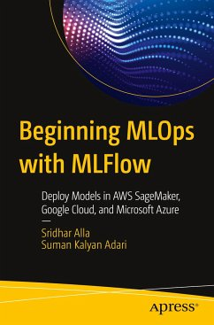 Beginning MLOps with MLFlow - Alla, Sridhar;Adari, Suman Kalyan