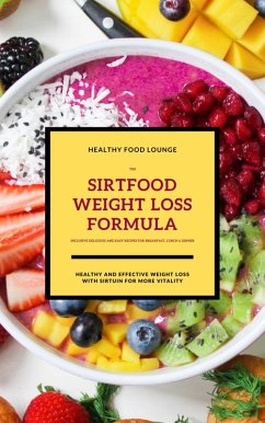 The Sirtfood Weight Loss Formula: Healthy And Effective Weight Loss With Sirtuin For More Vitality (Inclusive Delicious And Easy Recipes For Breakfast, Lunch & Dinner) (eBook, ePUB) - Lounge, Healthy Food