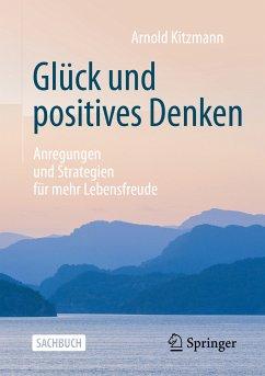 Glück und positives Denken (eBook, PDF) - Kitzmann, Arnold