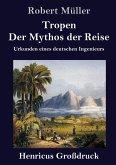 Tropen. Der Mythos der Reise (Großdruck)