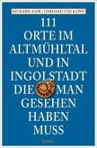 111 Orte im Altmühltal und in Ingolstadt, die man gesehen haben muss (Mängelexemplar)