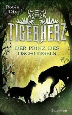 Der Prinz des Dschungels / Tigerherz Bd.1 (Mängelexemplar) - Dix, Robin