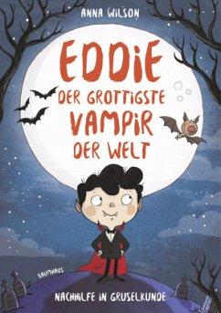 Nachhilfe in Gruselkunde / Eddie, der grottigste Vampir der Welt Bd.1 (Mängelexemplar) - Wilson, Anna