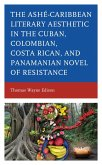 Ashé-Caribbean Literary Aesthetic in the Cuban, Colombian, Costa Rican, and Panamanian Novel of Resistance (eBook, ePUB)