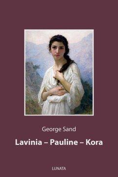 Lavinia, Pauline, Kora (eBook, ePUB) - Sand, George