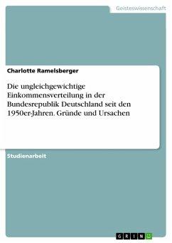 Die ungleichgewichtige Einkommensverteilung in der Bundesrepublik Deutschland seit den 1950er-Jahren. Gründe und Ursachen (eBook, PDF)