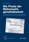 Die Praxis der Wehrmachtgerichtsbarkeit an der Front und im Hinterland