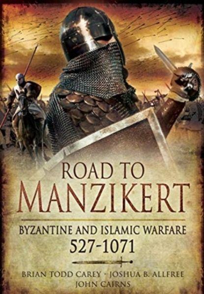 Road to Manzikert - Carey, Brian Todd; Cairns, Joshua B Allfree; John