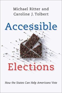 Accessible Elections: How the States Can Help Americans Vote - Ritter, Michael; Tolbert, Caroline J.