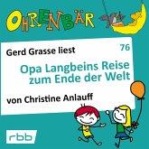 Ohrenbär - eine OHRENBÄR Geschichte, 7, Folge 76: Opa Langbeins Reise zum Ende der Welt (Hörbuch mit Musik) (MP3-Download)