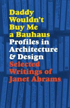 Daddy Wouldn't Buy Me a Bauhaus (eBook, ePUB) - Abrams, Janet