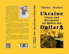 Ukraine. Chaos und Revolution als Waffen des Dollars - Starikow, Nikolaj