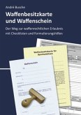 Waffenbesitzkarte und Waffenschein - Der Weg zur waffenrechtlichen Erlaubnis mit Checklisten und Formulierungshilfen