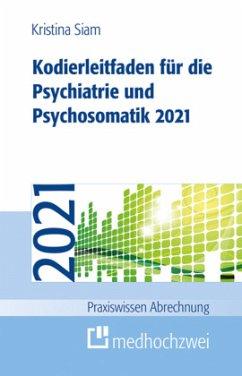 Kodierleitfaden für die Psychiatrie und Psychosomatik 2021 - Siam, Kristina