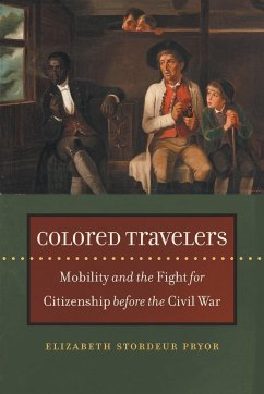 Colored Travelers: Mobility and the Fight for Citizenship Before the Civil War - Pryor, Elizabeth Stordeur