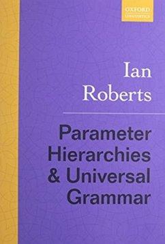 Parameter Hierarchies and Universal Grammar - Roberts, Ian (Professor of Linguistics, Professor of Linguistics, Un