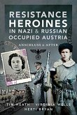 Resistance Heroines in Nazi & Russian Occupied Austria: Anschluss and After