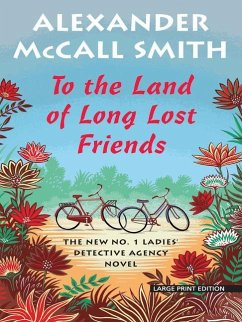 To the Land of Long Lost Friends - Smith, Alexander Mccall