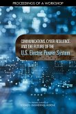 Communications, Cyber Resilience, and the Future of the U.S. Electric Power System: Proceedings of a Workshop