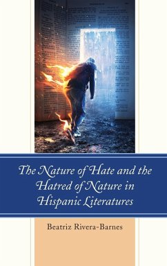 The Nature of Hate and the Hatred of Nature in Hispanic Literatures - Rivera-Barnes, Beatriz