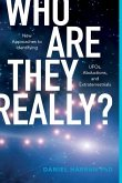 Who Are They Really? New Approaches to Identifying UFOs, Abductions and Extraterrestrials