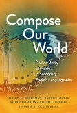 Compose Our World: Project-Based Learning in Secondary English Language Arts