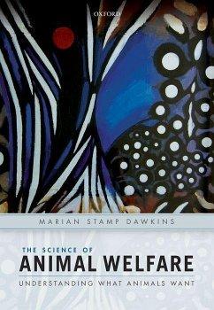 The Science of Animal Welfare: Understanding What Animals Want - Stamp Dawkins, Marian (Professor of Animal Behaviour, Professor of A