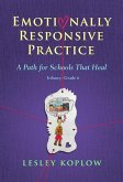 Emotionally Responsive Practice: A Path for Schools That Heal, Infancy-Grade 6