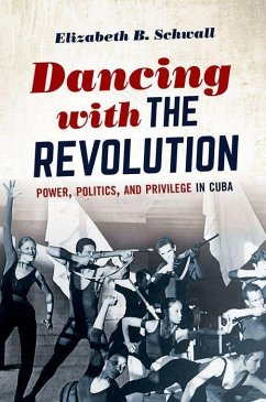 Dancing with the Revolution: Power, Politics, and Privilege in Cuba