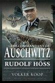 The Commandant of Auschwitz: Rudolf Höss