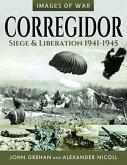 Corregidor: Siege and Liberation, 1941-1945