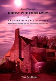 Breakthrough Ghost Photography of Haunted Historic Virginia: Featuring the Homes of Virginian Presidents