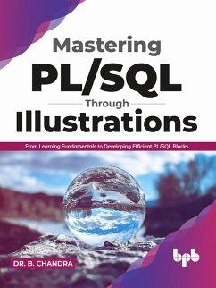 Mastering PL/SQL Through Illustrations: From Learning Fundamentals to Developing Efficient PL/SQL Blocks (eBook, ePUB) - Chandra, B.