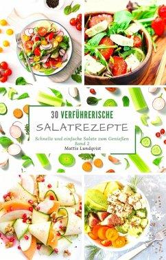 30 verfuhrerische Salatrezepte - Band 2