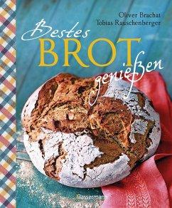 Bestes Brot genießen - 80 Lieblingsrezepte für Brote, Brötchen und Gebäck, darunter viele regionale Spezialitäten, süß und herzhaft. Aus Sauerteig und Hefeteig. Einfacher geht`s nicht! (eBook, ePUB) - Rauschenberger, Tobias
