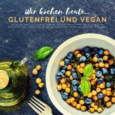 Wir kochen heute...glutenfrei und vegan - Die kleine, inoffizielle Rezeptesammlung (eBook, ePUB)