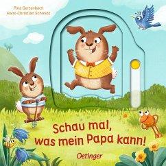 Schau mal, was mein Papa kann! - Schmidt, Hans-Christian