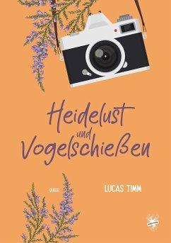 Heidelust und Vogelschießen - Timm, Lucas
