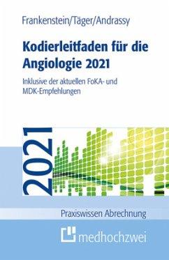 Kodierleitfaden für die Angiologie 2021 - Frankenstein, Lutz;Täger, Tobias;Andrassy, Martin