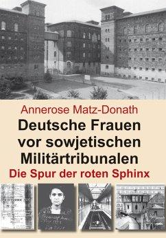 Deutsche Frauen vor sowjetischen Militärtribunalen (eBook, ePUB) - Matz-Donath, Annerose