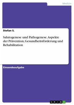 Salutogenese und Pathogenese. Aspekte der Prävention, Gesundheitsförderung und Rehabilitation (eBook, PDF)