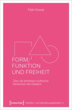 Form, Funktion und Freiheit - Kosok, Felix