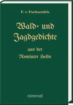 Wald- und Jagdgedichte aus der Rominter Heide - Fuchsenfels von, F.