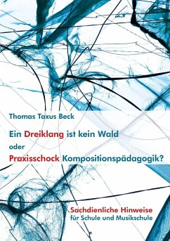 Ein Dreiklang ist kein Wald oder: Praxisschock Kompositionspädagogik? - Beck, Thomas Taxus