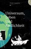 Universum, Leben und Endlichkeit