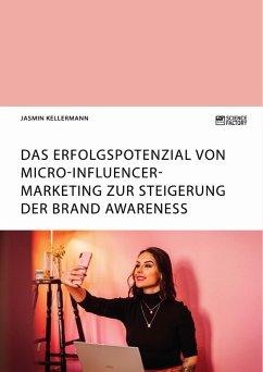 Das Erfolgspotenzial von Micro-Influencer-Marketing zur Steigerung der Brand Awareness (eBook, PDF)