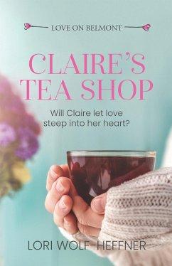 Claire's Tea Shop (Love on Belmont) (eBook, ePUB) - Fish, Susan; Fairbanks, Michelle; Wright, Heather; Wolf-Heffner, Lori