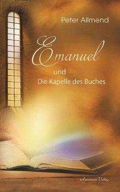 Emanuel und die Kapelle des Buches (eBook, ePUB) - Allmend, Peter